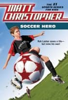 Soccer Hero ebook by Stephanie Peters,Matt Christopher