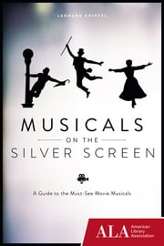 Musicals on the Silver Screen - A Guide to the Must-See Movie Musicals ebook by Leonard Kniffel