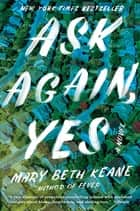 Ask Again, Yes - A Novel ebook by Mary Beth Keane