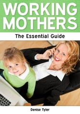 Working Mothers: The Essential Guide ebook by Denise Tyler