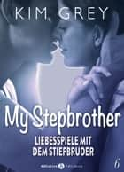 My Stepbrother - Liebesspiele mit dem Stiefbruder, 6 ebook by Kim Grey