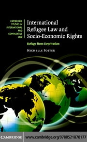 International Refugee Law and Socio-Economic Rights: Refuge from Deprivation ebook by Foster, Michelle