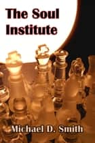 The Soul Institute 電子書 by Michael Smith