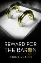 Reward For The Baron: (Writing as Anthony Morton) ebook by John Creasey