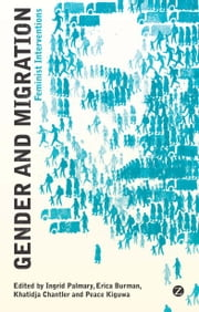 Gender and Migration - Feminist Interventions ebook by Ingrid Palmary, Erica Burman, Khatidja Chantler, Peace Kiguwa