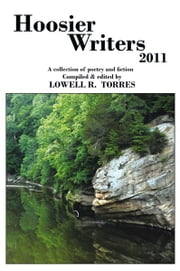Hoosier Writers 2011 - A Collection of Poetry and Fiction ebook by Lowell R. Torres