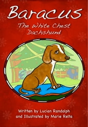 Baracus the White-Chest Dachshund ebook by Lucian Randolph,Marie Relta