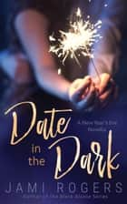 Date in the Dark ebook by Jami Rogers