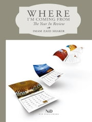 Where I'm Coming From: The Year In Review ebook by Imam Zaid Shakir -Author, Su Pittam -Illustrator, Andulsian Arts LLC-  Cover images