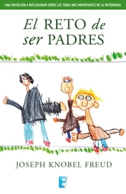 El reto de ser padres ebook by Joseph Knobel Freud
