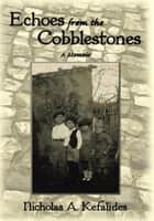 Echoes from the Cobblestones ebook by Nicholas A. Kefalides