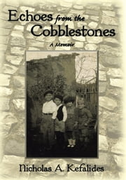 Echoes from the Cobblestones - A Memoir ebook by Nicholas A. Kefalides