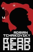 Bear Head ebook by Adrian Tchaikovsky