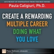 Create a Rewarding Multiple Career Doing What You Love ebook by Paula Caligiuri PhD