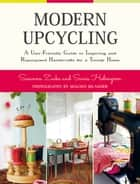Modern Upcycling - A User-Friendly Guide to Inspiring and Repurposed Handicrafts for a Trendy Home ebook by Susanna Zacke, Sania Hedengren