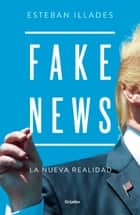Fake News - La nueva realidad ebook by Esteban Illades