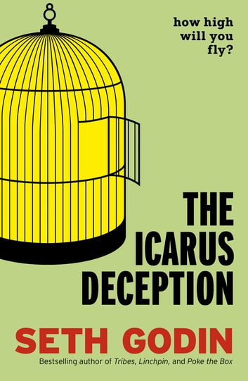 The Icarus Deception - How High Will You Fly? ebook by Seth Godin