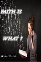 Faith is What? ebook by Michael Dunhill