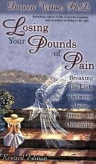 Losing Your Pounds of Pain ebook by Doreen Virtue