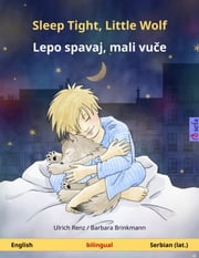Sleep Tight, Little Wolf - Lepo spavaj, mali vuče. Bilingual children's book (English - Serbian (lat.)) ebook by Ulrich Renz