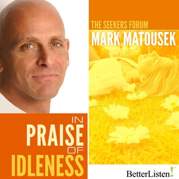 In Praise of Idleness audiobook by Mark Matousek
