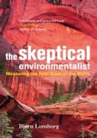 The Skeptical Environmentalist - Measuring the Real State of the World ekitaplar by Bjørn Lomborg