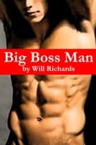 Big Boss Man ebook by Will Richards