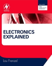 Electronics Explained - The New Systems Approach to Learning Electronics ebook by Louis Frenzel