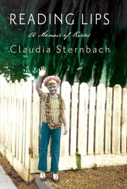 Reading Lips - A Memoir of Kisses ebook by Claudia Sternbach