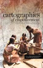 Cartographies of Empowerment - The Mahila Samakhya Story ebook by Vimala Ramachandran, Kameshwari Jandhyala