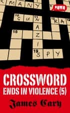 Crossword Ends in Violence (5) eBook par James Cary