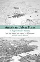 American Urban Form - A Representative History ebook by