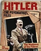 Hitler: The Psychiatric Files - The Madness of the Führer ebook by Nigel Cawthorne