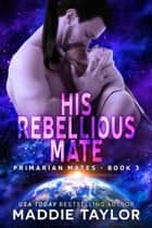 His Rebellious Mate ebook de Maddie Taylor