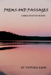 Poems and Passages: A Bible Study by Moods ebook by Victoria Rahn