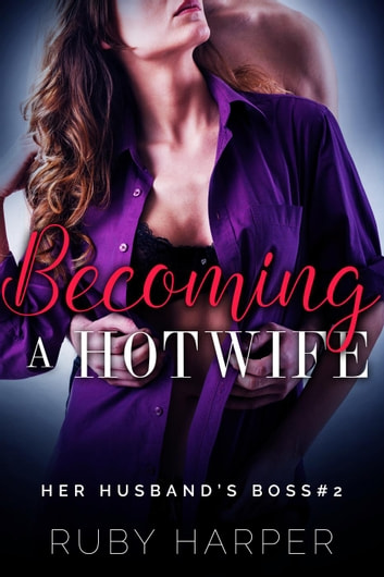 Becoming a Hotwife - Her Husband's Boss, #2 ebook by Ruby Harper