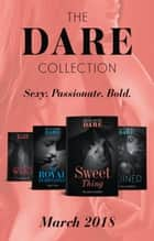 The Dare Collection: March 2018: Sweet Thing / My Royal Temptation (Arrogant Heirs) / Make Me Want / Ruined (The Knights of Ruin) (Mills & Boon e-Book Collections) ebook by Nicola Marsh, Riley Pine, Katee Robert,...