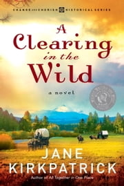 A Clearing in the Wild ebook by Jane Kirkpatrick