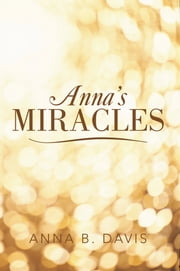 ANNA'S MIRACLES ebook by Anna B. Davis