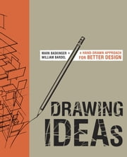 Drawing Ideas - A Hand-Drawn Approach for Better Design ebook by Mark Baskinger,William Bardel