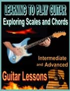 Learning to Play Guitar : Exploring Chords and Scales ebook by