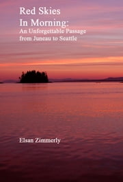 Red Skies In Morning: An Unforgettable Stormy Passage from Juneau to Seattle ebook by Elsan Zimmerly