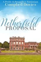 Netherfield Proposal - A Pride & Prejudice Variation ebook by Campbell Davies