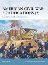 American Civil War Fortifications (2) - Land and Field Fortifications ebook by Ron Field