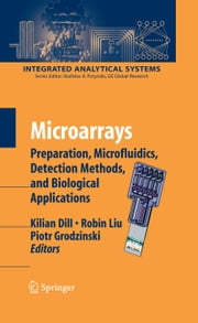Microarrays - Preparation, Microfluidics, Detection Methods, and Biological Applications ebook by Kilian Dill,Robin Liu,Piotr Grodzinsky