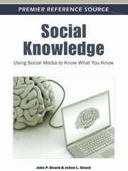 Social Knowledge - Using Social Media to Know What You Know ebook by John P. Girard,JoAnn L. Girard