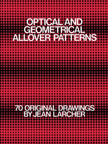 Optical and Geometrical Allover Patterns ebook by Jean Larcher