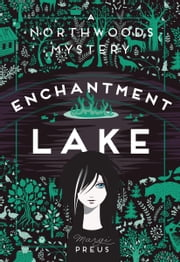 Enchantment Lake - A Northwoods Mystery ebook by Margi Preus