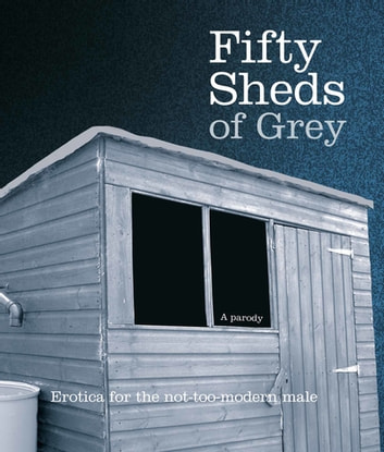 Fifty Sheds of Grey (A Parody): Fifty Sheds Book 1 ebook by C. T. Grey