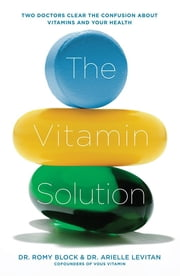 The Vitamin Solution - Two Doctors Clear the Confusion about Vitamins and Your Health ebook by Dr. Romy Block,Dr. Arielle Levitan